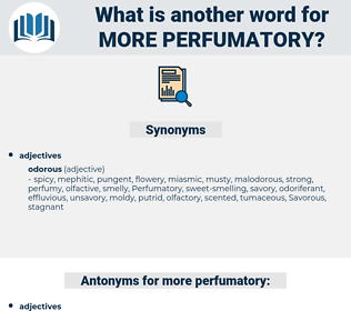 more perfumatory, synonym more perfumatory, another word for more perfumatory, words like more perfumatory, thesaurus more perfumatory