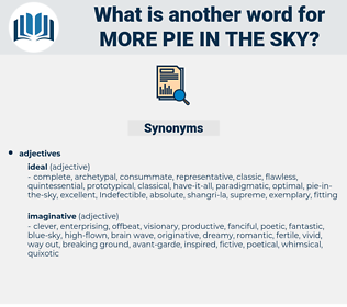 more pie in the sky, synonym more pie in the sky, another word for more pie in the sky, words like more pie in the sky, thesaurus more pie in the sky