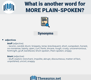 more plain-spoken, synonym more plain-spoken, another word for more plain-spoken, words like more plain-spoken, thesaurus more plain-spoken