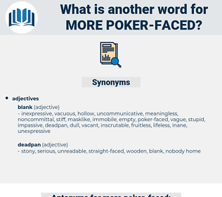 more poker-faced, synonym more poker-faced, another word for more poker-faced, words like more poker-faced, thesaurus more poker-faced