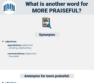 more praiseful, synonym more praiseful, another word for more praiseful, words like more praiseful, thesaurus more praiseful