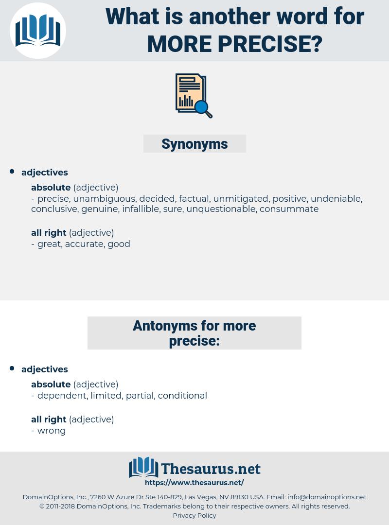 more precise, synonym more precise, another word for more precise, words like more precise, thesaurus more precise