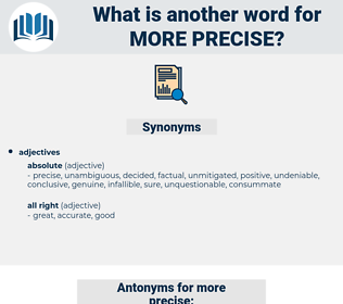 more precise, synonym more precise, another word for more precise, words like more precise, thesaurus more precise