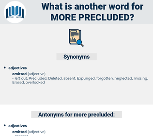 more precluded, synonym more precluded, another word for more precluded, words like more precluded, thesaurus more precluded
