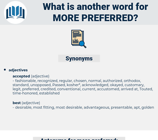 more preferred, synonym more preferred, another word for more preferred, words like more preferred, thesaurus more preferred