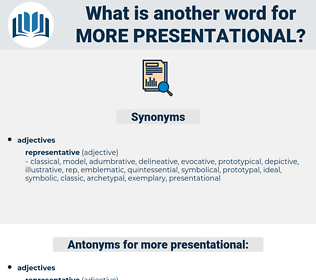 more presentational, synonym more presentational, another word for more presentational, words like more presentational, thesaurus more presentational