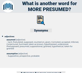 more presumed, synonym more presumed, another word for more presumed, words like more presumed, thesaurus more presumed