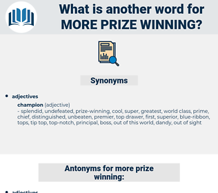 more prize-winning, synonym more prize-winning, another word for more prize-winning, words like more prize-winning, thesaurus more prize-winning