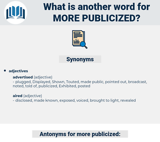 more publicized, synonym more publicized, another word for more publicized, words like more publicized, thesaurus more publicized