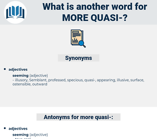more quasi-, synonym more quasi-, another word for more quasi-, words like more quasi-, thesaurus more quasi-