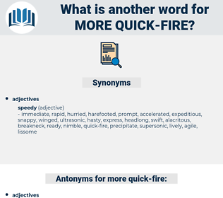 more quick fire, synonym more quick fire, another word for more quick fire, words like more quick fire, thesaurus more quick fire