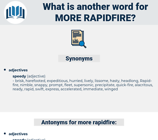 more rapidfire, synonym more rapidfire, another word for more rapidfire, words like more rapidfire, thesaurus more rapidfire