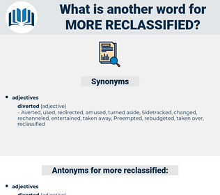 more reclassified, synonym more reclassified, another word for more reclassified, words like more reclassified, thesaurus more reclassified
