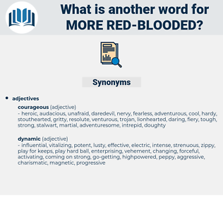 more red-blooded, synonym more red-blooded, another word for more red-blooded, words like more red-blooded, thesaurus more red-blooded