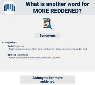 more reddened, synonym more reddened, another word for more reddened, words like more reddened, thesaurus more reddened