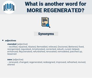 more regenerated, synonym more regenerated, another word for more regenerated, words like more regenerated, thesaurus more regenerated