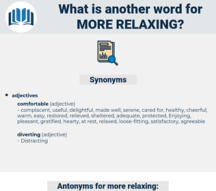 more relaxing, synonym more relaxing, another word for more relaxing, words like more relaxing, thesaurus more relaxing