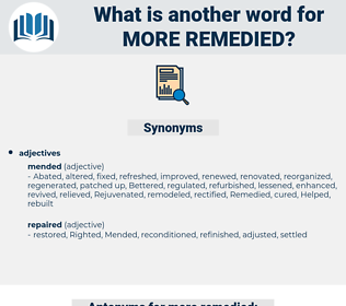 more remedied, synonym more remedied, another word for more remedied, words like more remedied, thesaurus more remedied
