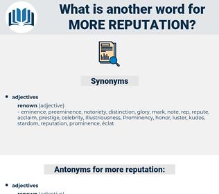 more reputation, synonym more reputation, another word for more reputation, words like more reputation, thesaurus more reputation