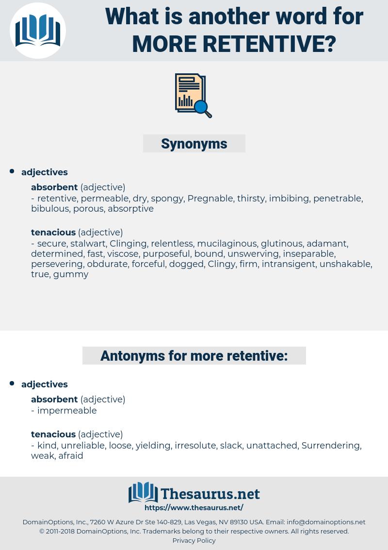 more retentive, synonym more retentive, another word for more retentive, words like more retentive, thesaurus more retentive