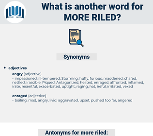 more riled, synonym more riled, another word for more riled, words like more riled, thesaurus more riled