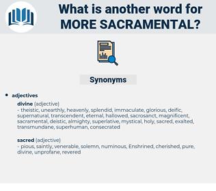 more sacramental, synonym more sacramental, another word for more sacramental, words like more sacramental, thesaurus more sacramental