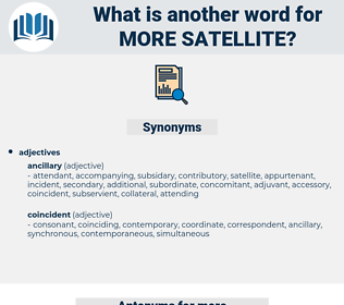 more satellite, synonym more satellite, another word for more satellite, words like more satellite, thesaurus more satellite