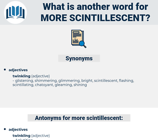 more scintillescent, synonym more scintillescent, another word for more scintillescent, words like more scintillescent, thesaurus more scintillescent