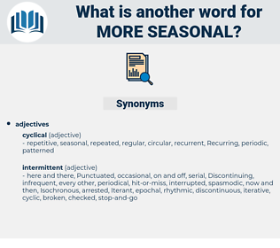 more seasonal, synonym more seasonal, another word for more seasonal, words like more seasonal, thesaurus more seasonal