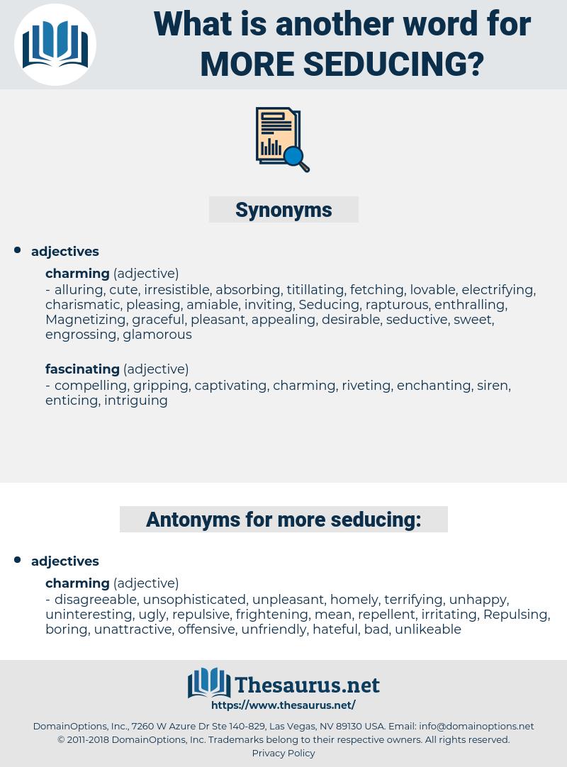 more seducing, synonym more seducing, another word for more seducing, words like more seducing, thesaurus more seducing