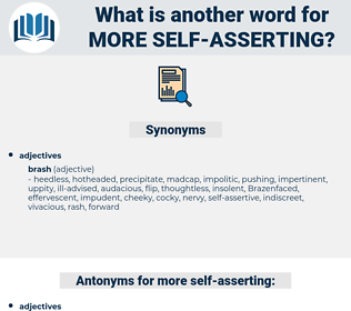 more self asserting, synonym more self asserting, another word for more self asserting, words like more self asserting, thesaurus more self asserting