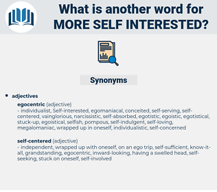 more self-interested, synonym more self-interested, another word for more self-interested, words like more self-interested, thesaurus more self-interested