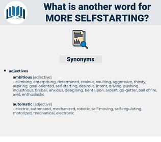 more selfstarting, synonym more selfstarting, another word for more selfstarting, words like more selfstarting, thesaurus more selfstarting