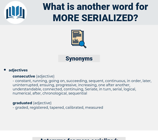 more serialized, synonym more serialized, another word for more serialized, words like more serialized, thesaurus more serialized
