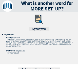more set up, synonym more set up, another word for more set up, words like more set up, thesaurus more set up
