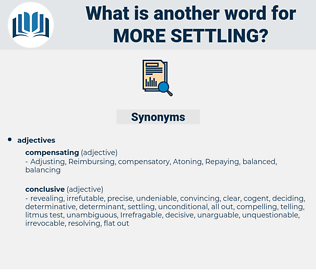 more settling, synonym more settling, another word for more settling, words like more settling, thesaurus more settling