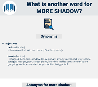 more shadow, synonym more shadow, another word for more shadow, words like more shadow, thesaurus more shadow