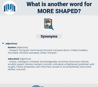 more shaped, synonym more shaped, another word for more shaped, words like more shaped, thesaurus more shaped