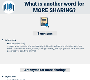 more sharing, synonym more sharing, another word for more sharing, words like more sharing, thesaurus more sharing