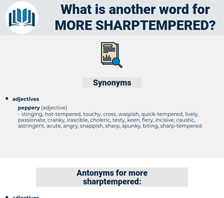 more sharptempered, synonym more sharptempered, another word for more sharptempered, words like more sharptempered, thesaurus more sharptempered