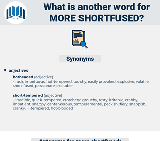 more shortfused, synonym more shortfused, another word for more shortfused, words like more shortfused, thesaurus more shortfused