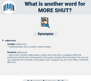 more shut, synonym more shut, another word for more shut, words like more shut, thesaurus more shut