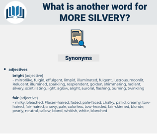 more silvery, synonym more silvery, another word for more silvery, words like more silvery, thesaurus more silvery