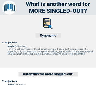 more singled-out, synonym more singled-out, another word for more singled-out, words like more singled-out, thesaurus more singled-out