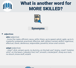 more skilled, synonym more skilled, another word for more skilled, words like more skilled, thesaurus more skilled