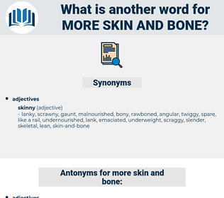 more skin and bone, synonym more skin and bone, another word for more skin and bone, words like more skin and bone, thesaurus more skin and bone