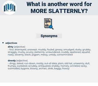 more slatternly, synonym more slatternly, another word for more slatternly, words like more slatternly, thesaurus more slatternly