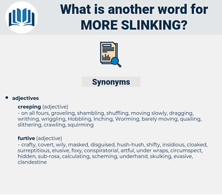 more slinking, synonym more slinking, another word for more slinking, words like more slinking, thesaurus more slinking