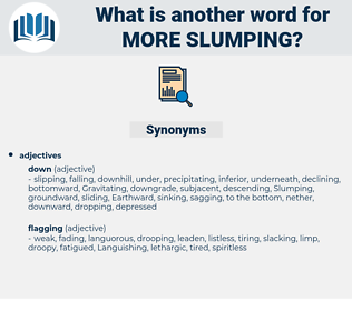 more slumping, synonym more slumping, another word for more slumping, words like more slumping, thesaurus more slumping
