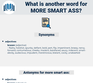 more smart-ass, synonym more smart-ass, another word for more smart-ass, words like more smart-ass, thesaurus more smart-ass